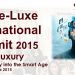 """luxe corp summit Luxe Corp Presents  """"Smart Luxury : Taking Luxury into the Smart Age"""" in Paris - EAT LOVE SAVOR International luxury lifestyle magazine and bookazines"""