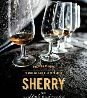 book cover sherry The Renaissance of Sherry: A Modern Guide to the Misunderstood Wine - EAT LOVE SAVOR International luxury lifestyle magazine and bookazines