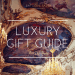 Holiday gift guide 2016 Luxury Holiday Gift Guide - Especially for Her - EAT LOVE SAVOR International luxury lifestyle magazine, bookazines & luxury community