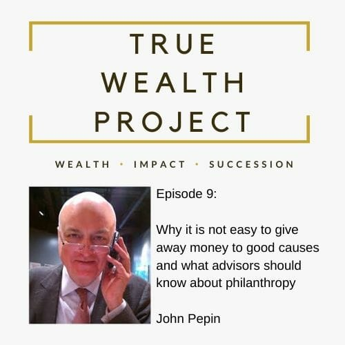 Copy of Episode 9 Card The True Wealth Project Podcast Presents: How to Increase and Improve Philanthropy with John Pepin - EAT LOVE SAVOR International Luxury Lifestyle Magazine