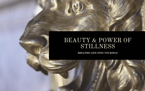BEAUTY POWER OF STILLNESS Banner The Beauty and Power of Stillness: Tips for Slipping Into Stillness - EAT LOVE SAVOR International luxury lifestyle magazine and bookazines