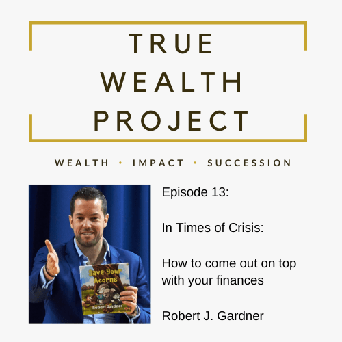 Episode 13 Card The True Wealth Project Podcast Presents: How To Be Financially Resilient In Times Of Crisis - EAT LOVE SAVOR International Luxury Lifestyle Magazine