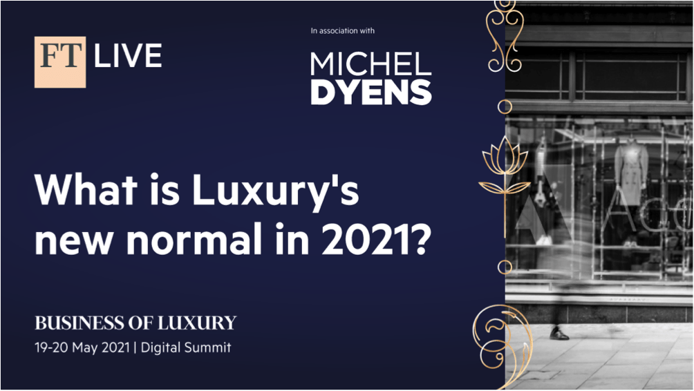 FT business of luxury summit 2021 Navigating Luxury's New Normal: The Must Attend Industry Event of 2021 Financial Times Business of Luxury Summit - EAT LOVE SAVOR International Luxury Lifestyle Magazine